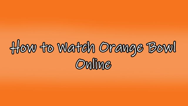 orange bowl live stream